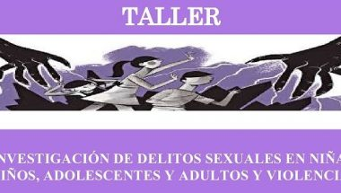 """Se desarrollará un taller sobre """"Investigación de delitos sexuales en niñas, niños, adolescentes y adultos y violencias"""""""